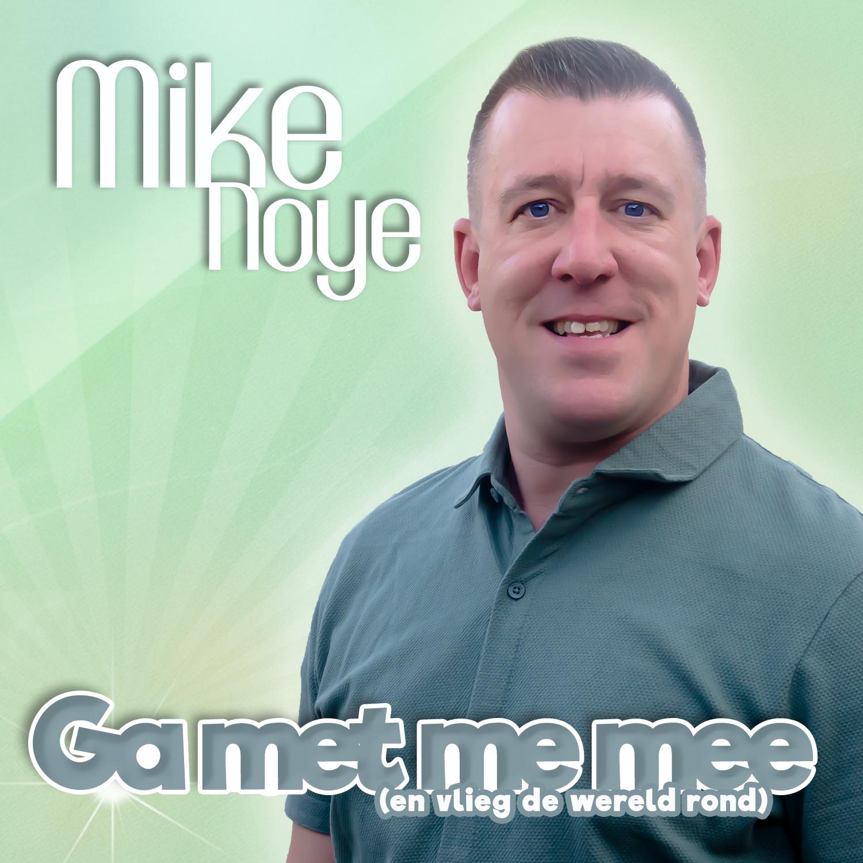 Nieuwe Single : Mike Noye – Ga Met Me Mee ( En Vlieg De Wereld Rond)